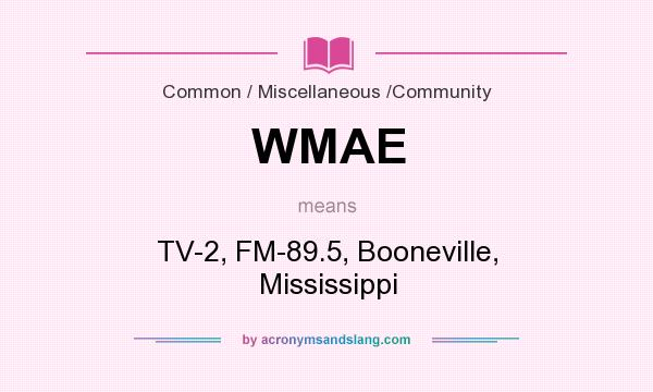 What does WMAE mean? It stands for TV-2, FM-89.5, Booneville, Mississippi
