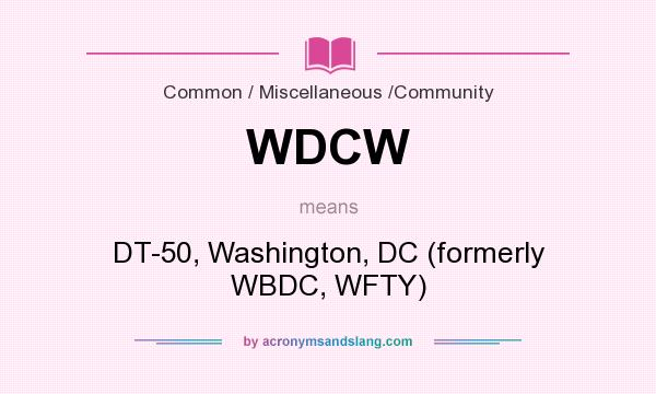 What does WDCW mean? It stands for DT-50, Washington, DC (formerly WBDC, WFTY)