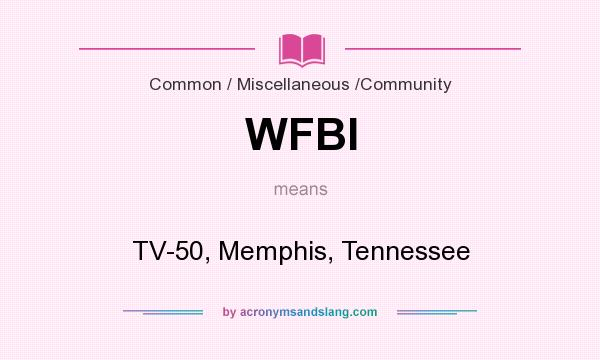 What does WFBI mean? It stands for TV-50, Memphis, Tennessee