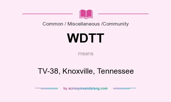 What does WDTT mean? It stands for TV-38, Knoxville, Tennessee