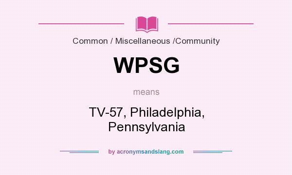 What does WPSG mean? It stands for TV-57, Philadelphia, Pennsylvania