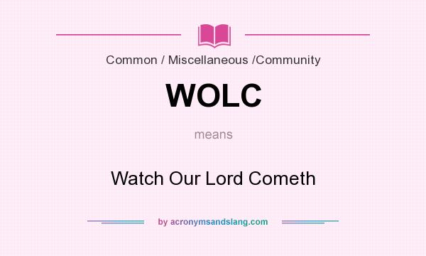 What does WOLC mean? It stands for Watch Our Lord Cometh