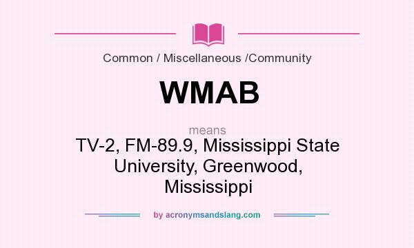 What does WMAB mean? It stands for TV-2, FM-89.9, Mississippi State University, Greenwood, Mississippi
