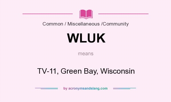 What does WLUK mean? It stands for TV-11, Green Bay, Wisconsin