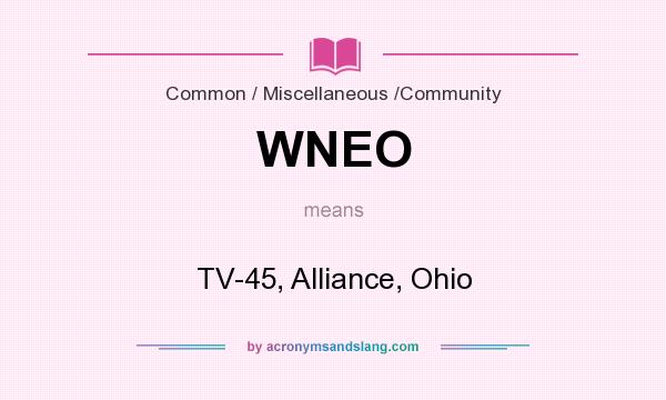 What does WNEO mean? It stands for TV-45, Alliance, Ohio