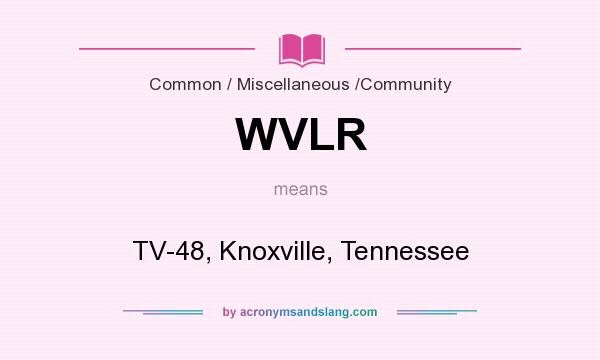 What does WVLR mean? It stands for TV-48, Knoxville, Tennessee