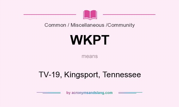 What does WKPT mean? It stands for TV-19, Kingsport, Tennessee