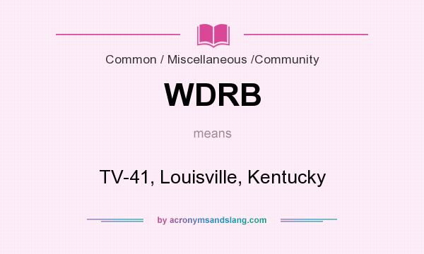 What does WDRB mean? It stands for TV-41, Louisville, Kentucky