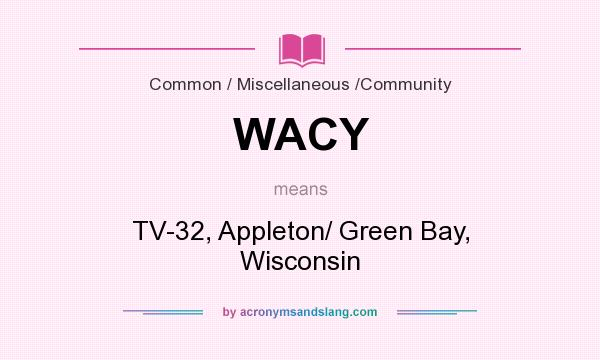 What does WACY mean? It stands for TV-32, Appleton/ Green Bay, Wisconsin