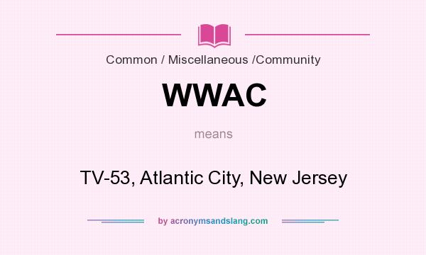 What does WWAC mean? It stands for TV-53, Atlantic City, New Jersey