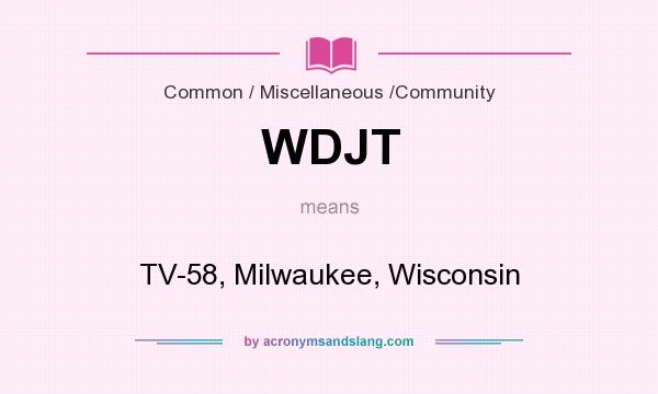 What does WDJT mean? It stands for TV-58, Milwaukee, Wisconsin