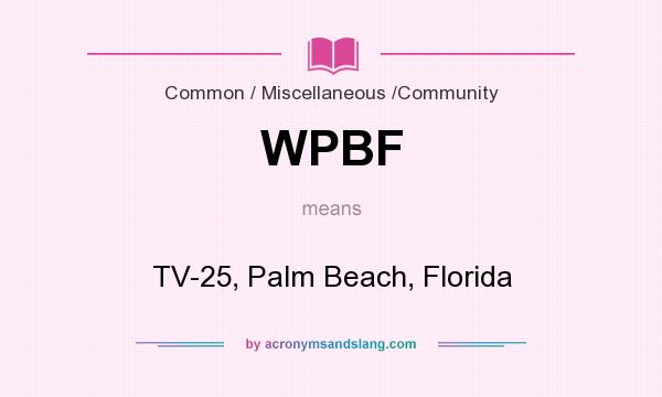 What does WPBF mean? It stands for TV-25, Palm Beach, Florida