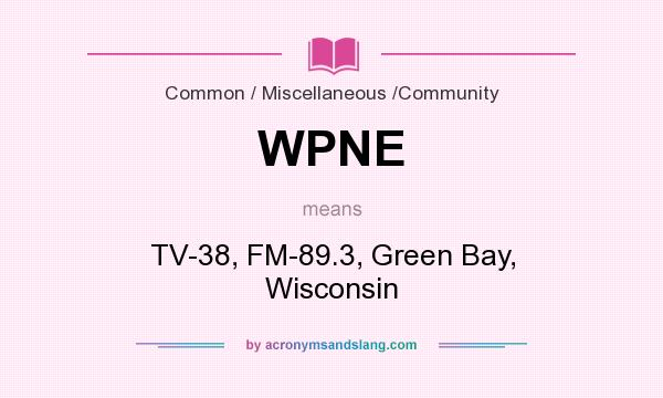 What does WPNE mean? It stands for TV-38, FM-89.3, Green Bay, Wisconsin