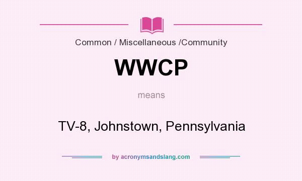 What does WWCP mean? It stands for TV-8, Johnstown, Pennsylvania
