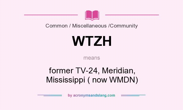 What does WTZH mean? It stands for former TV-24, Meridian, Mississippi ( now WMDN)