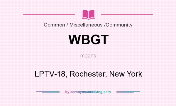 What does WBGT mean? It stands for LPTV-18, Rochester, New York