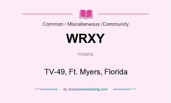 What does WRXY mean? It stands for TV-49, Ft. Myers, Florida