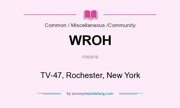 What does WROH mean? It stands for TV-47, Rochester, New York