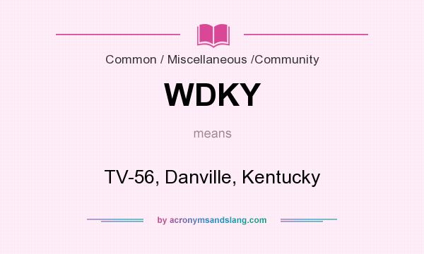 What does WDKY mean? It stands for TV-56, Danville, Kentucky
