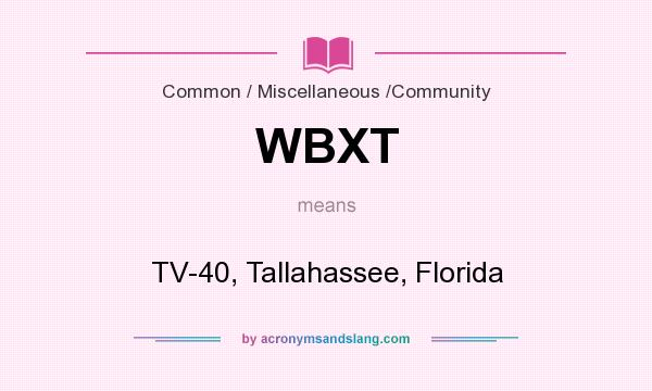 What does WBXT mean? It stands for TV-40, Tallahassee, Florida