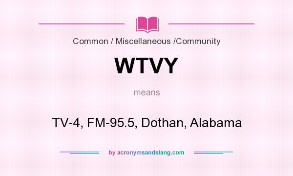 What does WTVY mean? It stands for TV-4, FM-95.5, Dothan, Alabama