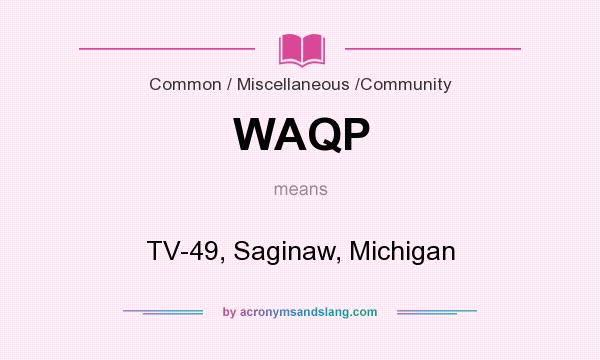 What does WAQP mean? It stands for TV-49, Saginaw, Michigan