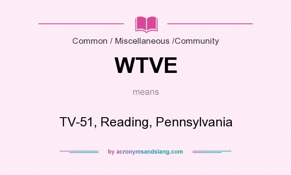 What does WTVE mean? It stands for TV-51, Reading, Pennsylvania
