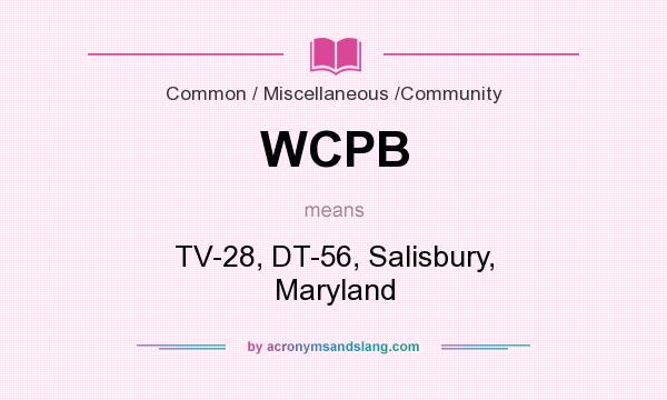 What does WCPB mean? It stands for TV-28, DT-56, Salisbury, Maryland