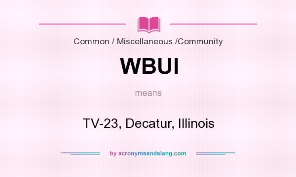 What does WBUI mean? It stands for TV-23, Decatur, Illinois
