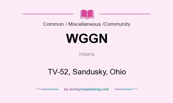 What does WGGN mean? It stands for TV-52, Sandusky, Ohio