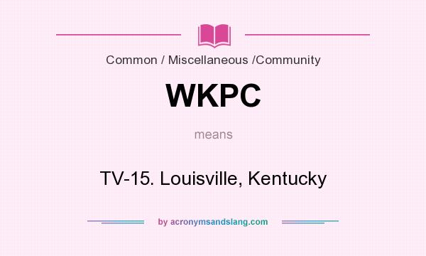 What does WKPC mean? It stands for TV-15. Louisville, Kentucky