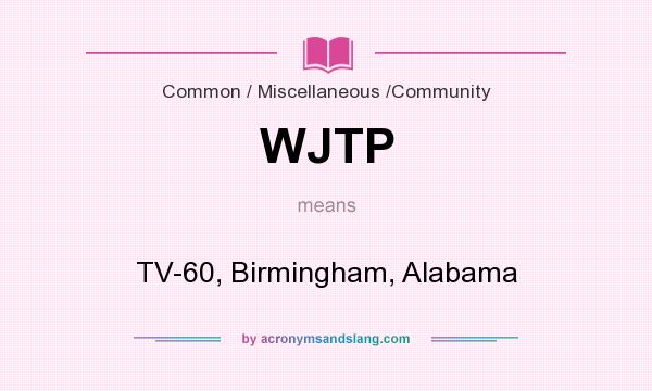 What does WJTP mean? It stands for TV-60, Birmingham, Alabama