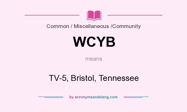What does WCYB mean? It stands for TV-5, Bristol, Tennessee