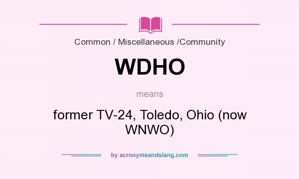 What does WDHO mean? It stands for former TV-24, Toledo, Ohio (now WNWO)