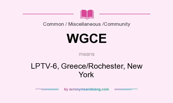 What does WGCE mean? It stands for LPTV-6, Greece/Rochester, New York