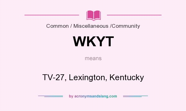 What does WKYT mean? It stands for TV-27, Lexington, Kentucky