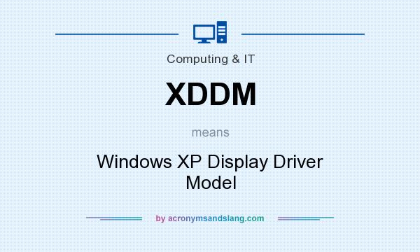 What does XDDM mean? It stands for Windows XP Display Driver Model