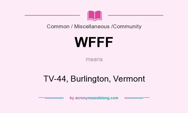 What does WFFF mean? It stands for TV-44, Burlington, Vermont