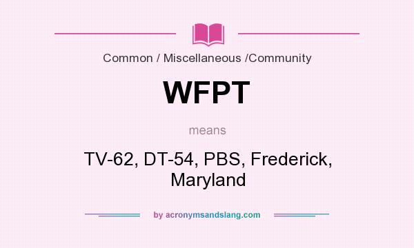 What does WFPT mean? It stands for TV-62, DT-54, PBS, Frederick, Maryland
