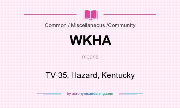 What does WKHA mean? It stands for TV-35, Hazard, Kentucky