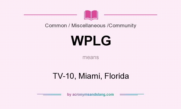 What does WPLG mean? It stands for TV-10, Miami, Florida