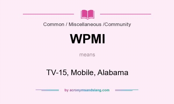 What does WPMI mean? It stands for TV-15, Mobile, Alabama