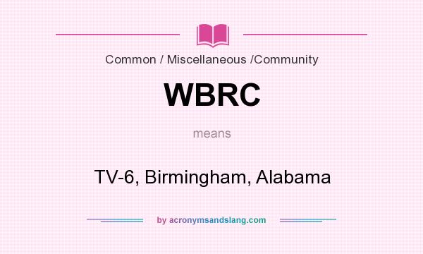 What does WBRC mean? It stands for TV-6, Birmingham, Alabama