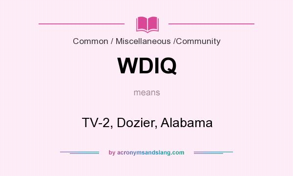 What does WDIQ mean? It stands for TV-2, Dozier, Alabama