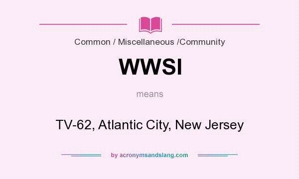 What does WWSI mean? It stands for TV-62, Atlantic City, New Jersey