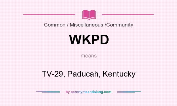 What does WKPD mean? It stands for TV-29, Paducah, Kentucky