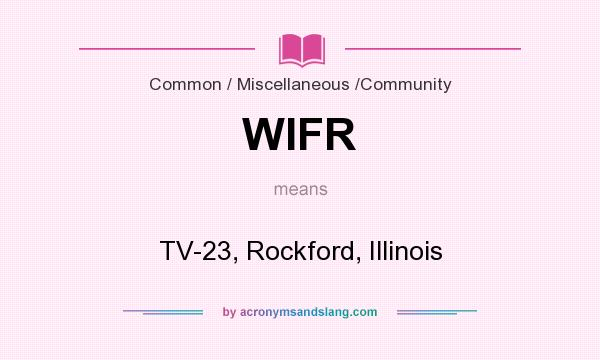What does WIFR mean? It stands for TV-23, Rockford, Illinois