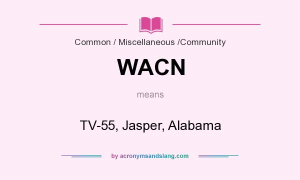 What does WACN mean? It stands for TV-55, Jasper, Alabama
