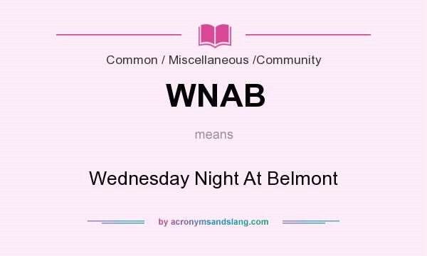 What does WNAB mean? It stands for Wednesday Night At Belmont