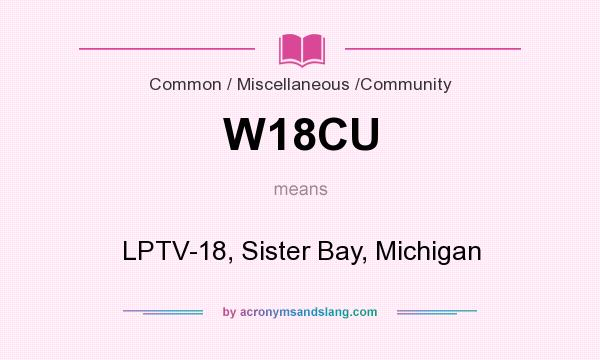 What does W18CU mean? It stands for LPTV-18, Sister Bay, Michigan
